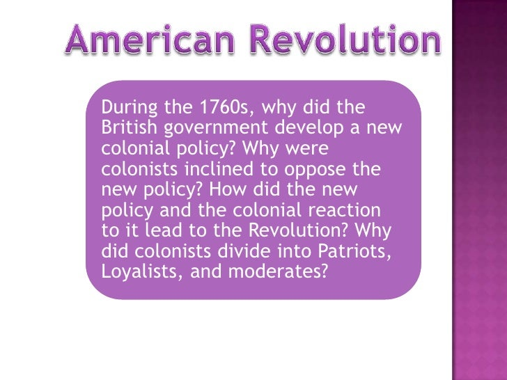 During the 1760s, why did theBritish government develop a newcolonial policy? Why werecolonists inclined to oppose thenew ...