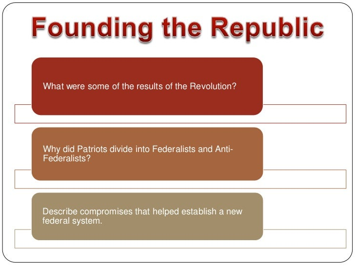 What were some of the results of the Revolution?Why did Patriots divide into Federalists and Anti-Federalists?Describe com...