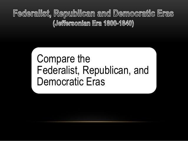 American History I (DE) Unit 8 federalis, Republican and Democratic eras
