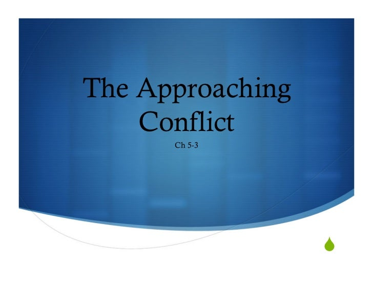 The Approaching     Conflict       Ch 5-3                       