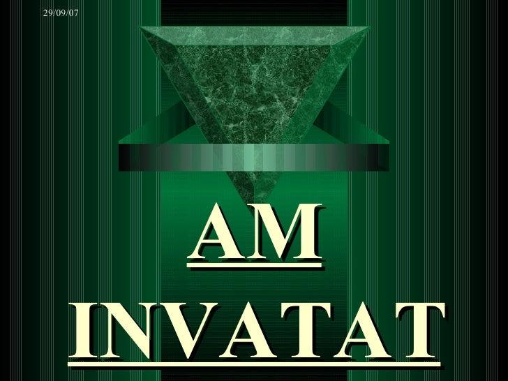 AM INVATAT