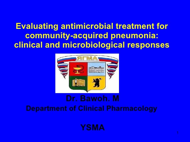 Evaluating antimicrobial treatment for community-acquired pneumonia: clinical and microbiological responses Dr. Bawoh. M D...