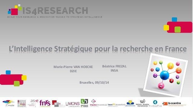 Bruxelles, 09/10/14 L'Intelligence Stratégique pour la recherche en France Marie-Pierre VAN HOECKE D2IE Béatrice FREZAL IN...