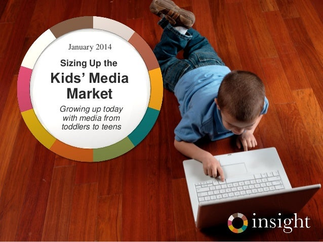 Sizing Up the Kids' Media Market: Trends in Digital Media Usage Among Toddlers, Teens, and In-Betweens (Stacey Matthias, Insight Strategy Group)