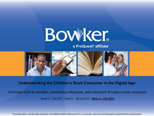 Understanding the Children's Book Consumer in the Digital Age:A focused look at activities, purchasing influences, and beh...