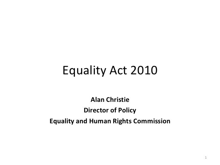 Equality Act 2010 Alan Christie Director of Policy Equality and Human Rights Commission