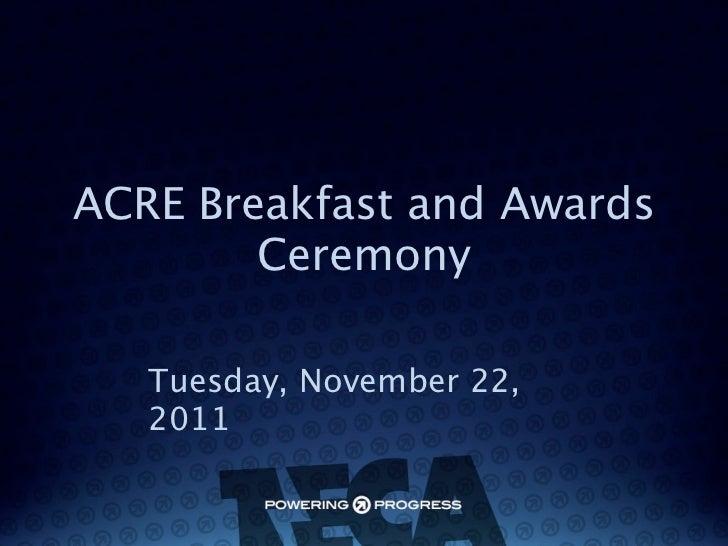ACRE Breakfast and Awards        Ceremony   Tuesday, November 22,   2011