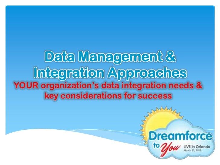Data Management &    Integration ApproachesYOUR organization's data integration needs &      key considerations for success