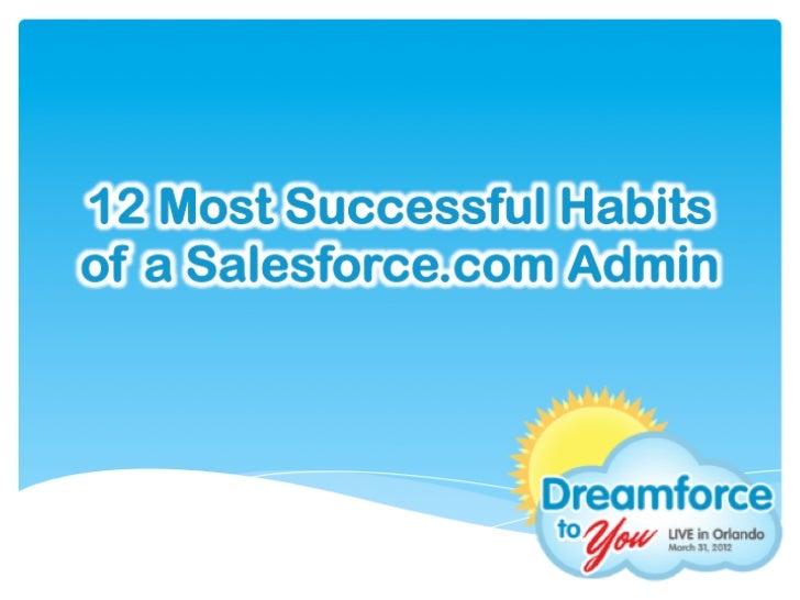 DF2UFL 2012: 12 Most Successful Habits of a Salesforce.com Admin