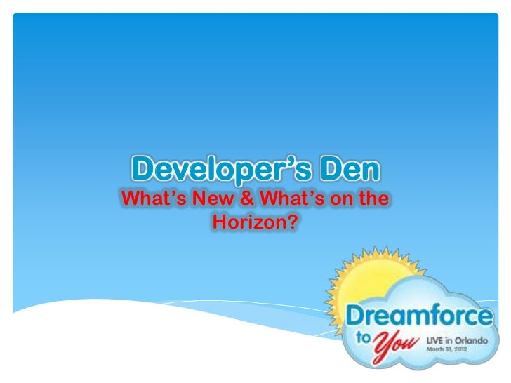 Developer's DenWhat's New & What's on the        Horizon?