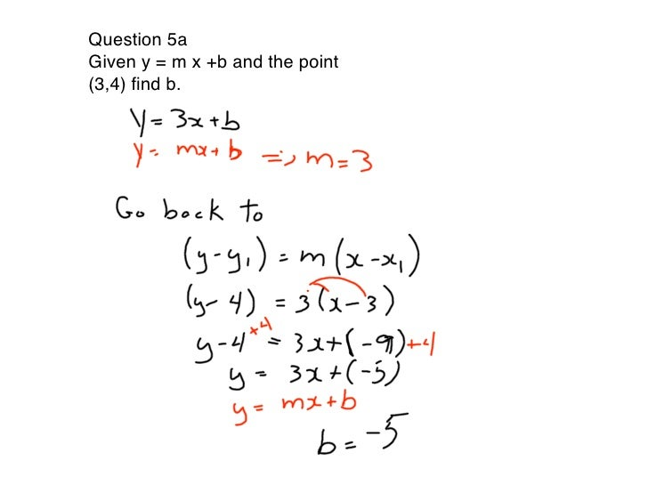 Question 5a Given y = m x +b and the point (3,4) find b.