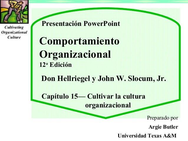 Cultivating Organizational Culture  Presentación PowerPoint  Comportamiento Organizacional 12a Edición  Don Hellriegel y J...
