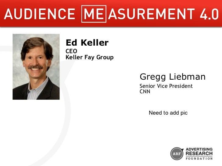 The Marketing Value of Influencers    Ed Keller                  Gregg Liebman CEO                        Senior Vice Pres...