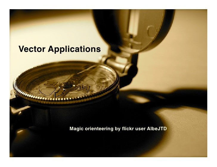 Vector Applications                Magic orienteering by flickr user AlbeJTD