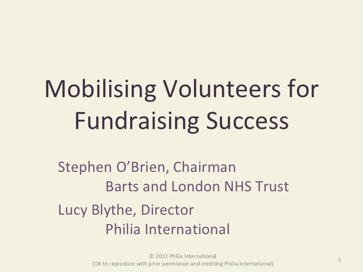 Mobilising Volunteers for Fundraising Success Stephen O'Brien, Chairman    Barts and London NHS Trust Lucy Blythe, Directo...