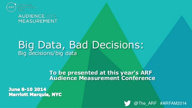 @The_ARF #ARFAM2014@The_ARF #ARFAM2014 Big Data, Bad Decisions: Big decisions/big data To be presented at this year's ARF ...