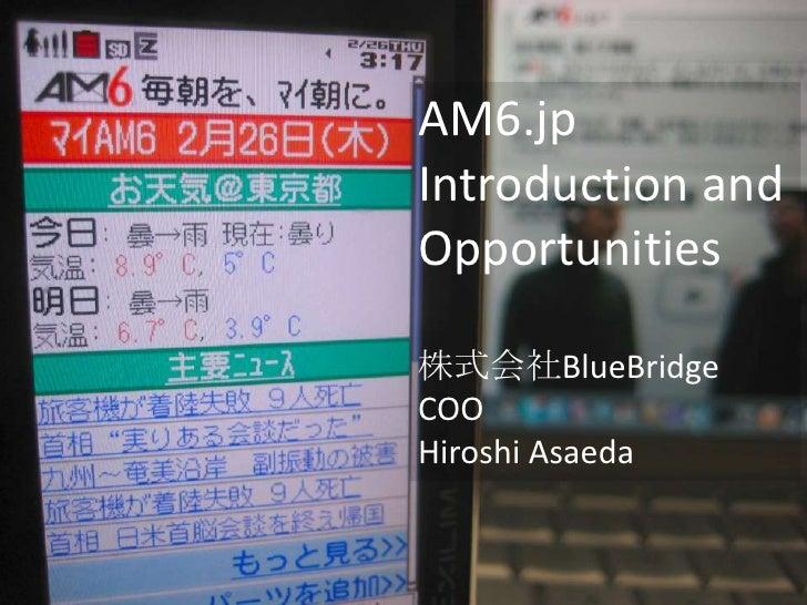AM6.jp Introduction and Opportunities  株式会社BlueBridge COO Hiroshi Asaeda