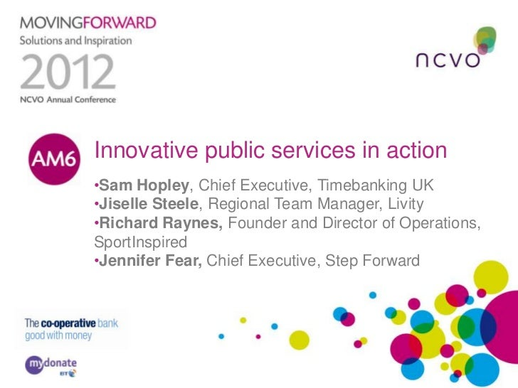 Innovative public services in action•Sam Hopley, Chief Executive, Timebanking UK•Jiselle Steele, Regional Team Manag