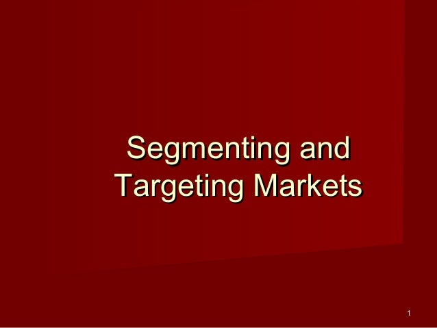 11 Segmenting andSegmenting and Targeting MarketsTargeting Markets