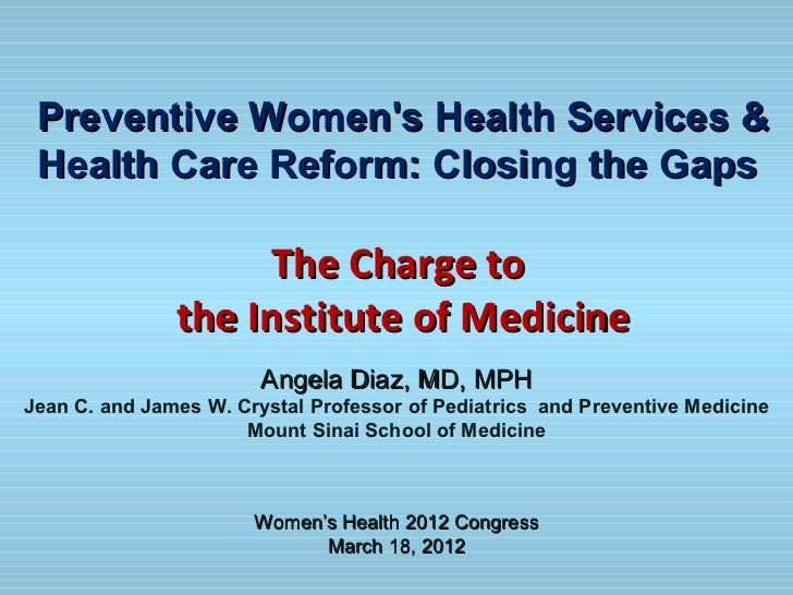 Preventive Womens Health Services & Health Care Reform: Closing the Gaps                     The Charge to               t...