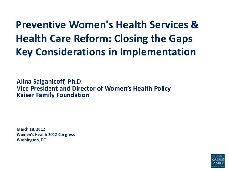 Preventive Womens Health Services &Health Care Reform: Closing the GapsKey Considerations in ImplementationAlina Salganico...
