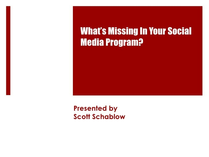 What's Missing In Your Social Media Program? Presented by Scott Schablow