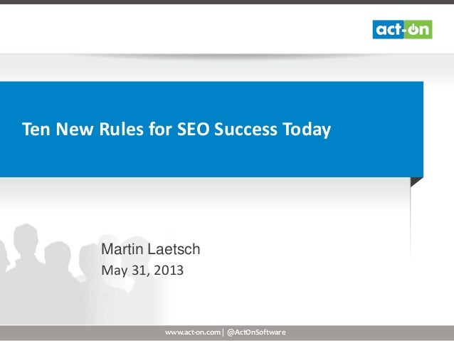 www.act-on.com | @ActOnSoftware Ten New Rules for SEO Success Today Martin Laetsch May 31, 2013