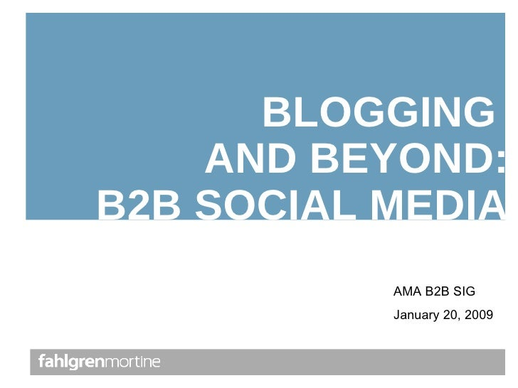 BLOGGING  AND BEYOND:  B2B SOCIAL MEDIA AMA B2B SIG January 20, 2009