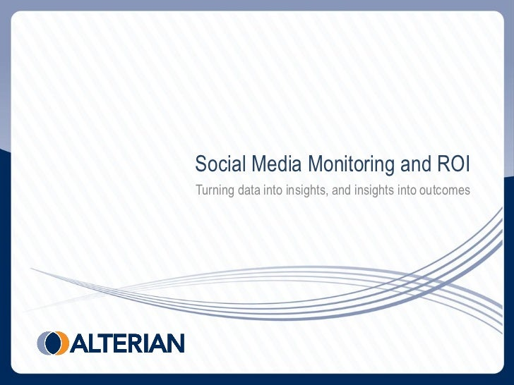 Social Media Monitoring and ROITurning data into insights, and insights into outcomes