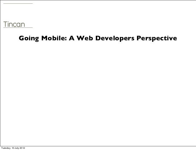 Going Mobile: A Web Developers PerspectiveTuesday, 10 July 2012