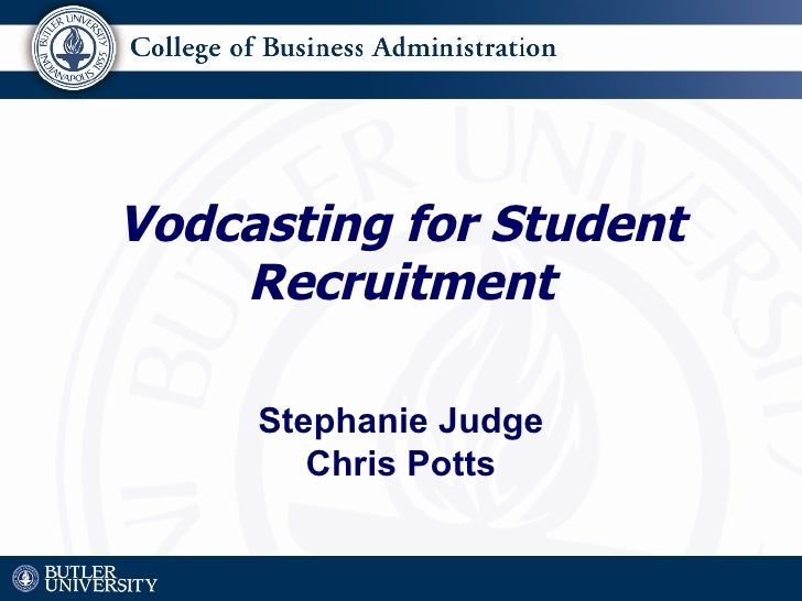 Vodcasting for Student Recruitment Stephanie Judge Chris Potts