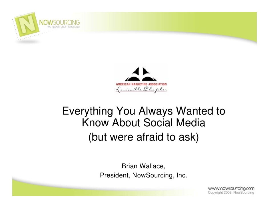 Everything You Always Wanted to    Know About Social Media      (but were afraid to ask)                Brian Wallace,    ...