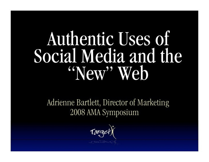 """Authentic Uses of Social Media and the     """"New"""" Web  Adrienne Bartlett, Director of Marketing         2008 AMA Symposium"""