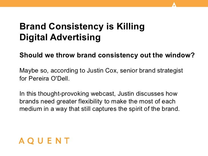 Brand Consistency is KillingDigital AdvertisingShould we throw brand consistency out the window?Maybe so, according to Jus...