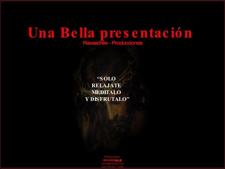"""Una Bella presentación  Ravaschile - Producciones """" SOLO  RELAJATE  MEDITALO  Y DISFRUTALO"""" Una producción músical de avan..."""