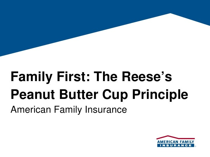 Family First: The Reese's Peanut Butter Cup Principle American Family Insurance