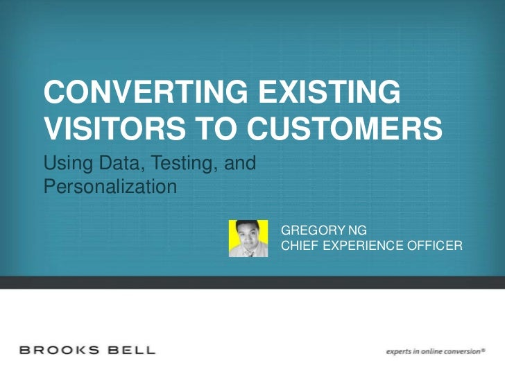 CONVERTING EXISTINGVISITORS TO CUSTOMERSUsing Data, Testing, andPersonalization                           GREGORY NG      ...