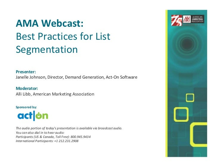 AMA Webcast:Best Practices for ListSegmentationPresenter:Janelle Johnson, Director, Demand Generation, Act-On SoftwareMode...