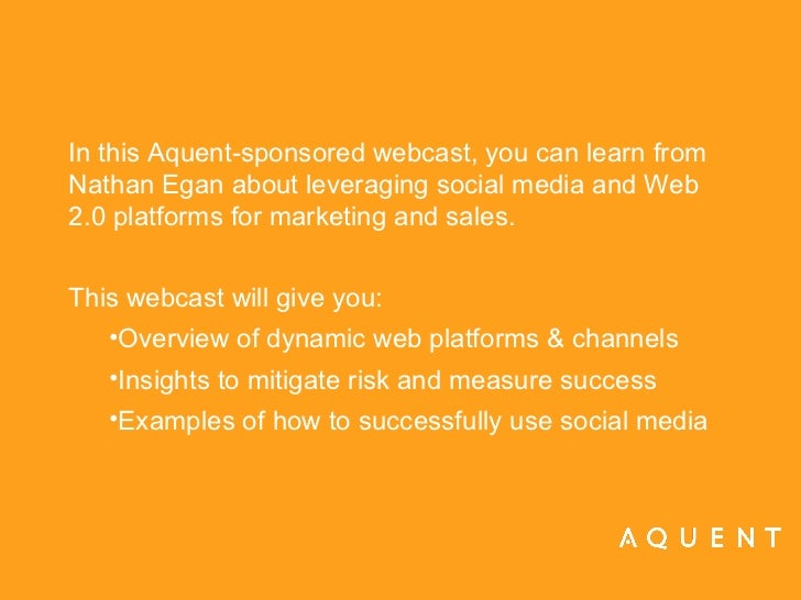 <ul><li>In this Aquent-sponsored webcast, you can learn from Nathan Egan about leveraging social media and Web 2.0 platfor...