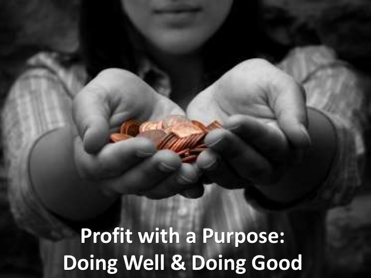 Profit with a Purpose:<br />Doing Well & Doing Good<br />