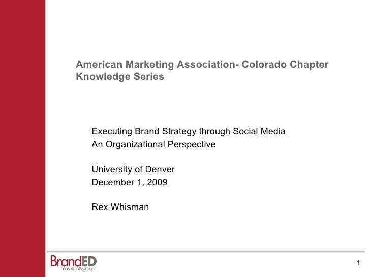 American Marketing Association- Colorado Chapter Knowledge Series <ul><li>Executing Brand Strategy through Social Media </...