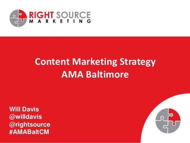 Content Marketing Strategy            AMA BaltimoreWill Davis@willdavis@rightsource#AMABaltCM