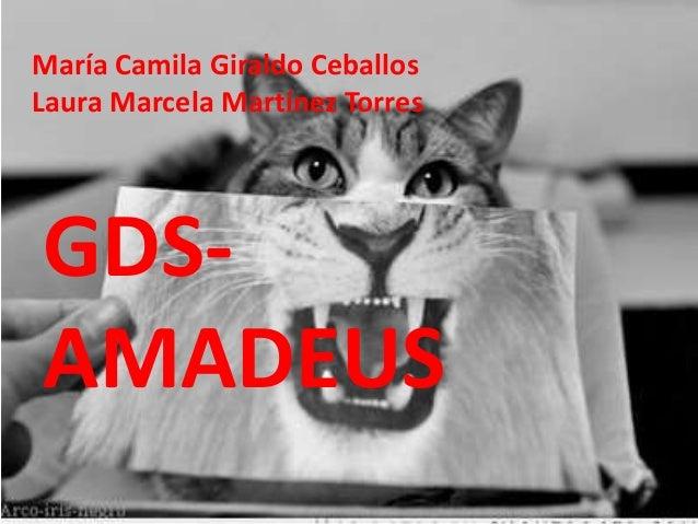 María Camila Giraldo Ceballos Laura Marcela Martínez Torres GDS- AMADEUS