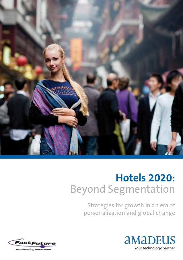 Hotels 2020:Beyond Segmentation   Strategies for growth in an era of  personalization and global change