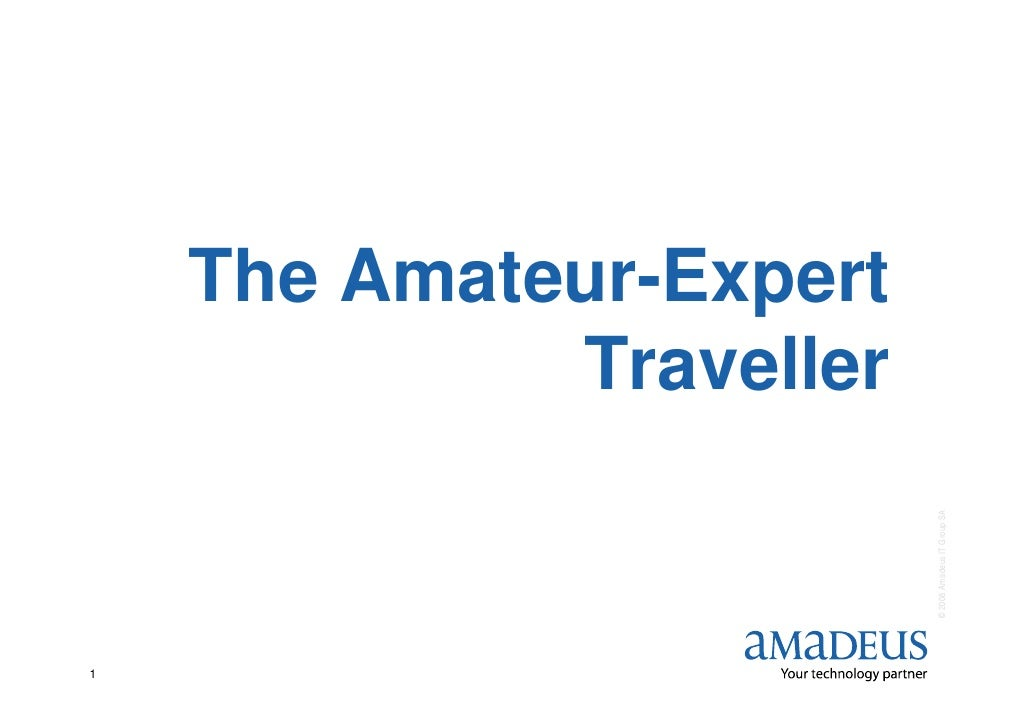 The Amateur-Expert              Traveller                              © 2008 Amadeus IT Group SA 1