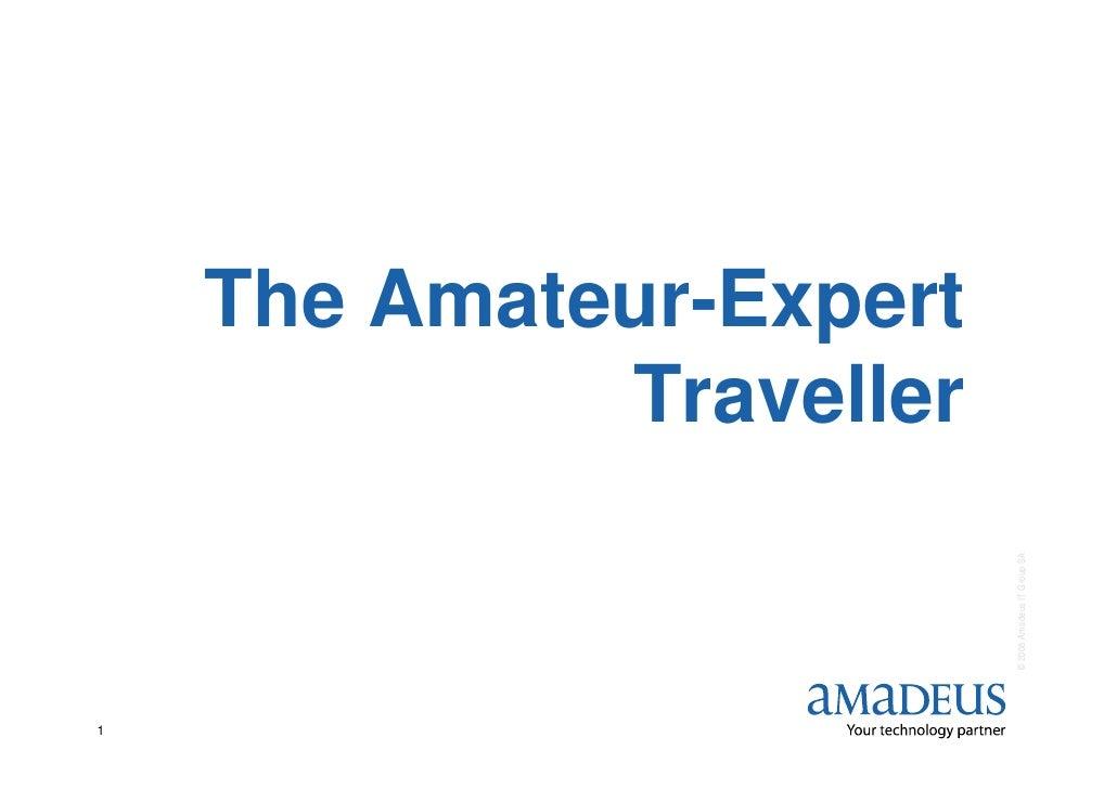 The Amateur-Expert              Traveller                              © 2008 Amadeus IT Group SA 1