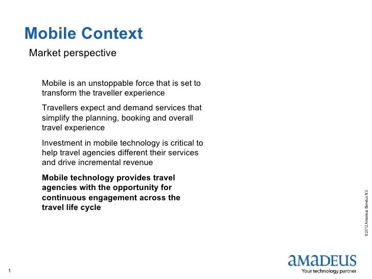 Mobile Context    Market perspective      Mobile is an unstoppable force that is set to      transform the traveller exp...