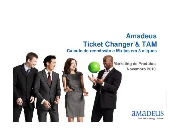 Amadeus Ticket Changer & TAM Cálculo de reemissão e Multas em 3 cliques Marketing de Produtos ©2006AmadeusITGroupSA 1 Mark...