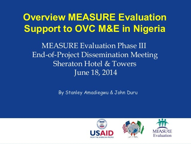 Overview MEASURE Evaluation Support to OVC M&E in Nigeria MEASURE Evaluation Phase III End-of-Project Dissemination Meetin...