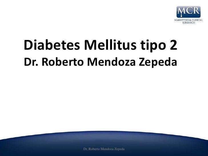 Diabetes Mellitus tipo 2Dr. Roberto Mendoza Zepeda          Dr. Roberto Mendoza Zepeda